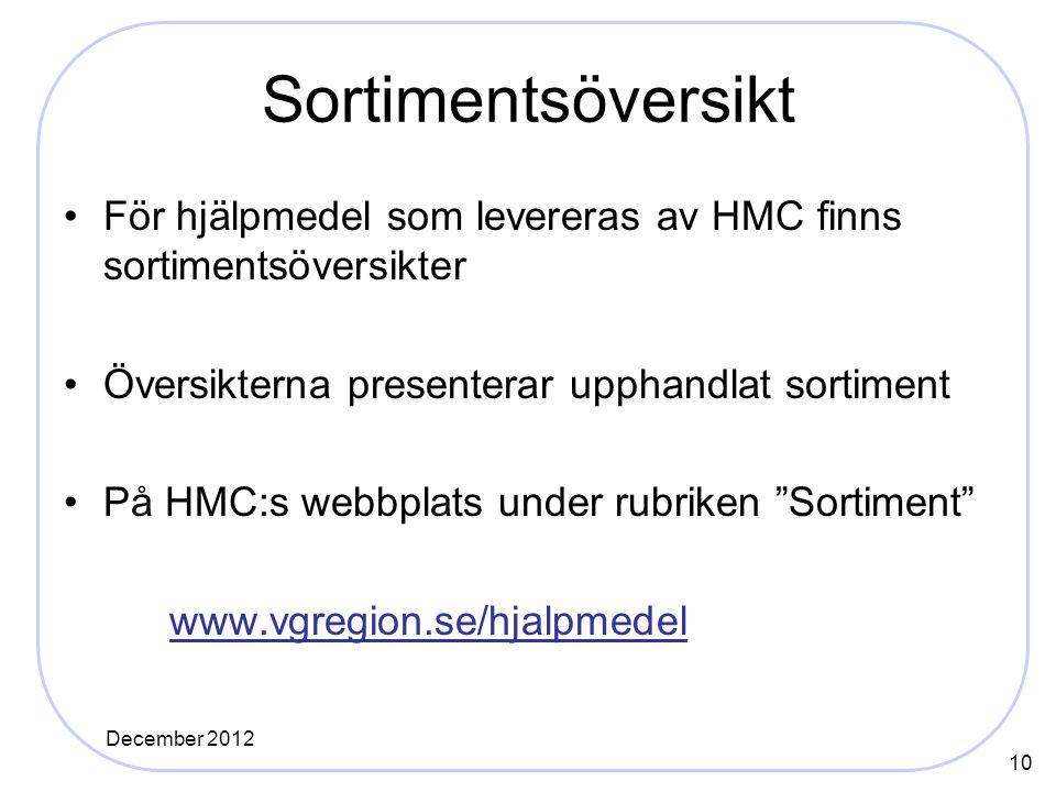 Sortimentsöversikt För hjälpmedel som levereras av HMC finns sortimentsöversikter. Översikterna presenterar upphandlat sortiment.