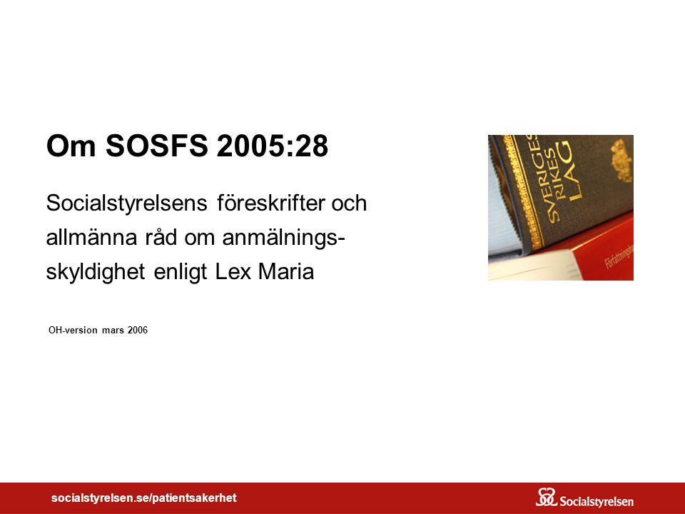 Om SOSFS 2005:28 Socialstyrelsens föreskrifter och allmänna råd om anmälnings- skyldighet enligt Lex Maria
