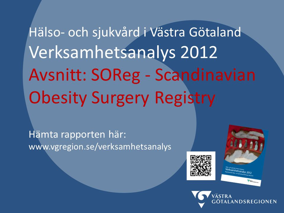 Hälso- och sjukvård i Västra Götaland Verksamhetsanalys 2012 Avsnitt: SOReg - Scandinavian Obesity Surgery Registry