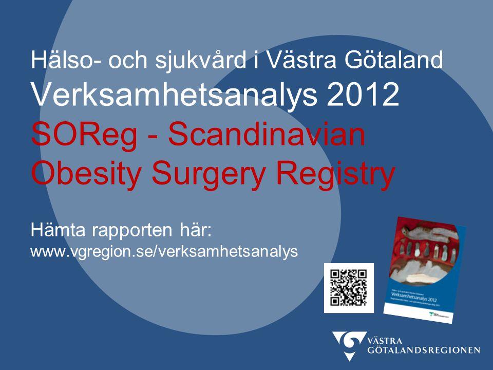 Hälso- och sjukvård i Västra Götaland Verksamhetsanalys 2012 SOReg - Scandinavian Obesity Surgery Registry