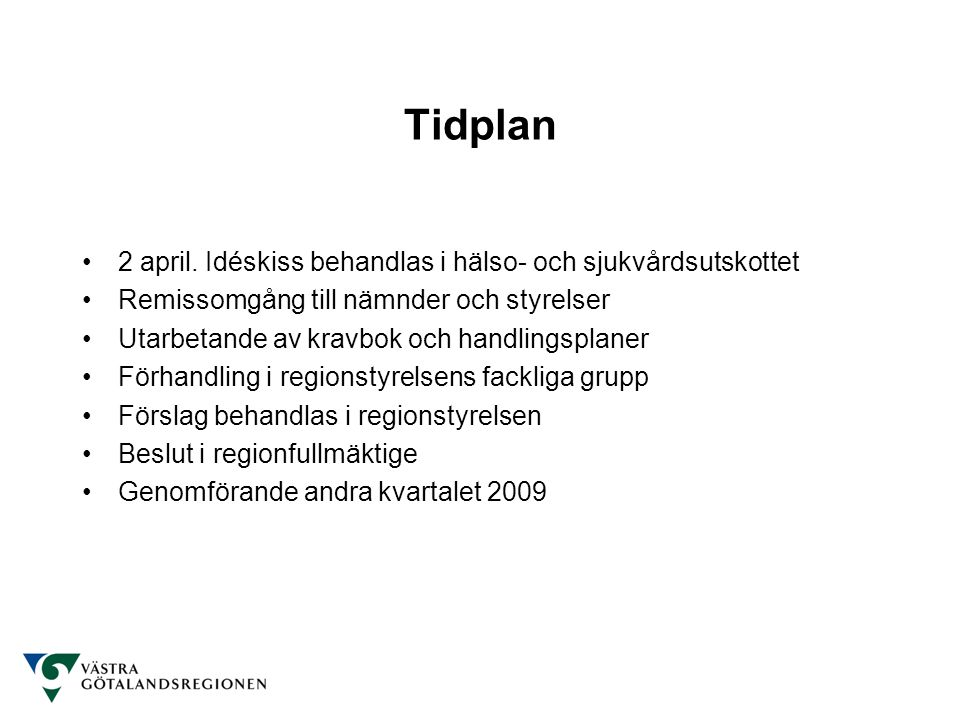 Tidplan 2 april. Idéskiss behandlas i hälso- och sjukvårdsutskottet