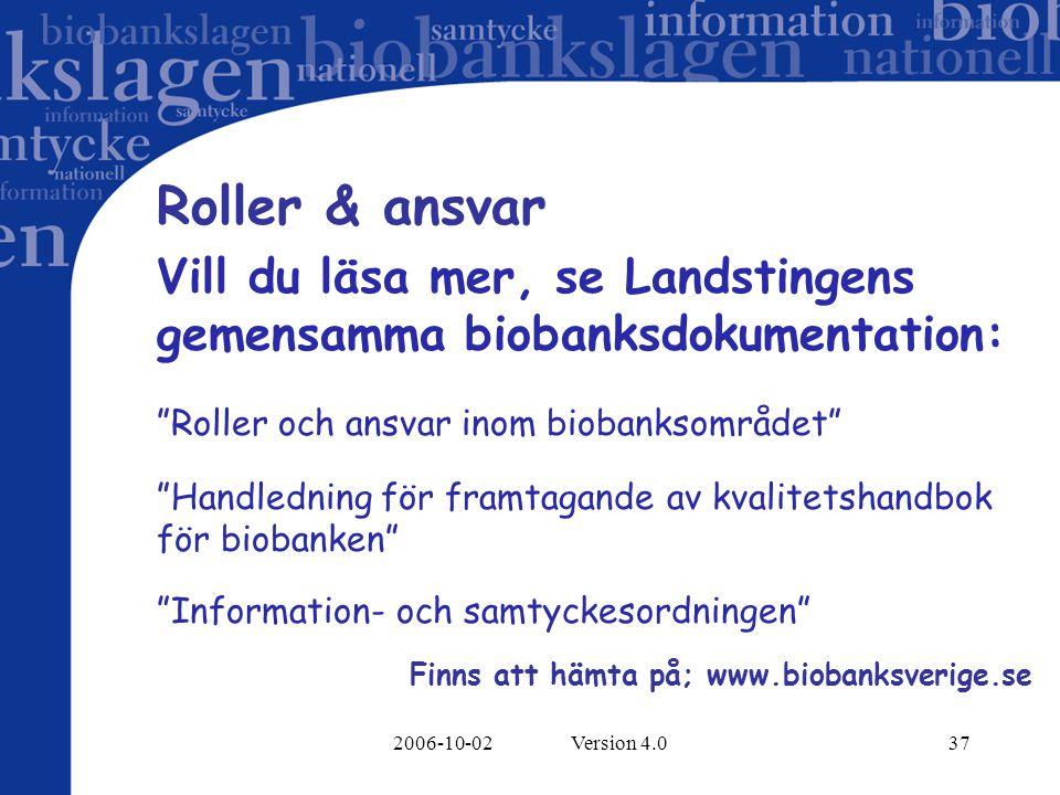 Roller & ansvar Vill du läsa mer, se Landstingens gemensamma biobanksdokumentation: Roller och ansvar inom biobanksområdet