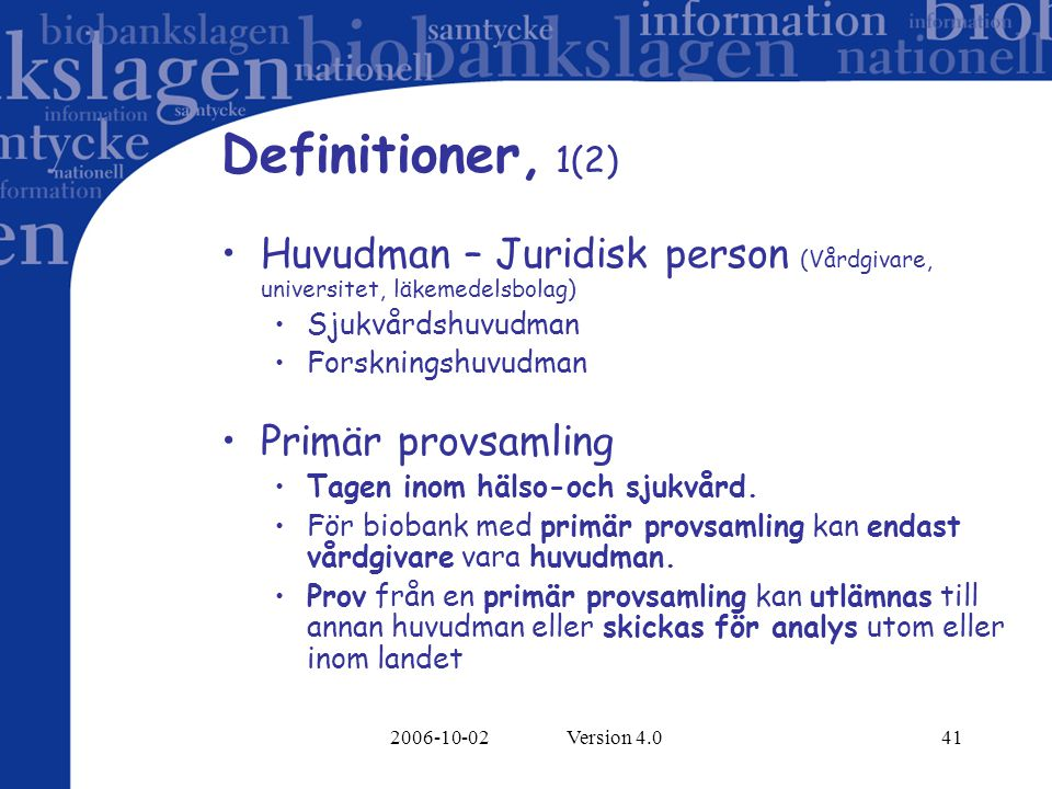 Definitioner, 1(2) Huvudman – Juridisk person (Vårdgivare, universitet, läkemedelsbolag) Sjukvårdshuvudman.