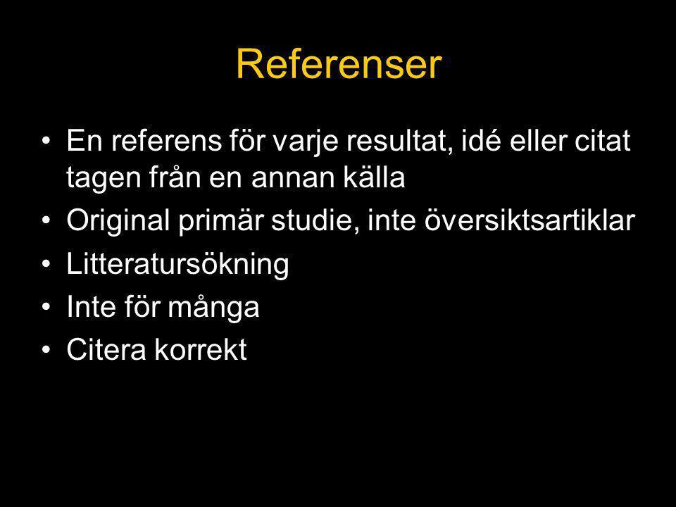 Referenser En referens för varje resultat, idé eller citat tagen från en annan källa. Original primär studie, inte översiktsartiklar.