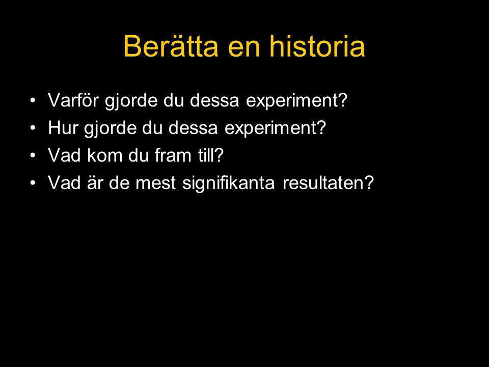 Berätta en historia Varför gjorde du dessa experiment
