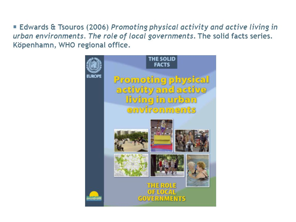Edwards & Tsouros (2006) Promoting physical activity and active living in urban environments.