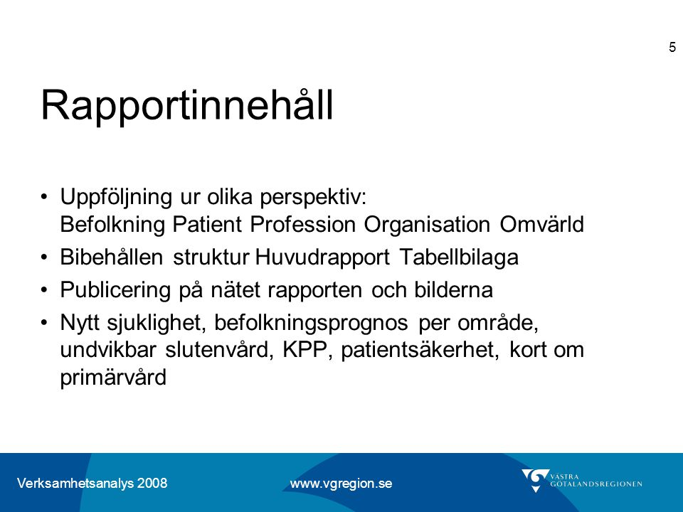 Rapportinnehåll Uppföljning ur olika perspektiv: Befolkning Patient Profession Organisation Omvärld.