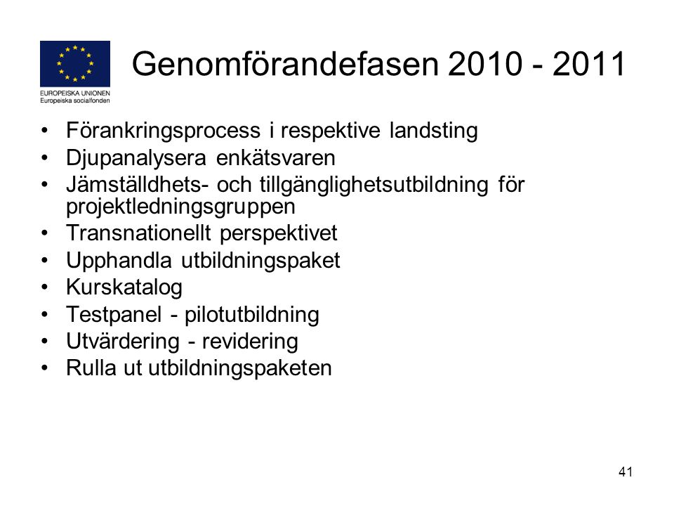 Genomförandefasen 2010 - 2011 Förankringsprocess i respektive landsting. Djupanalysera enkätsvaren.