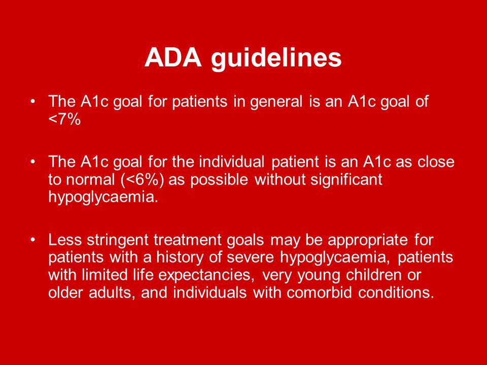 ADA guidelines The A1c goal for patients in general is an A1c goal of <7%