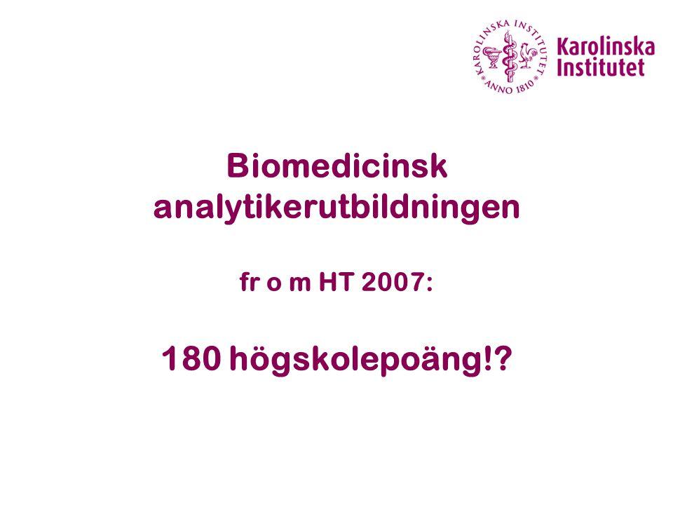 Biomedicinsk analytikerutbildningen fr o m HT 2007: 180 högskolepoäng!