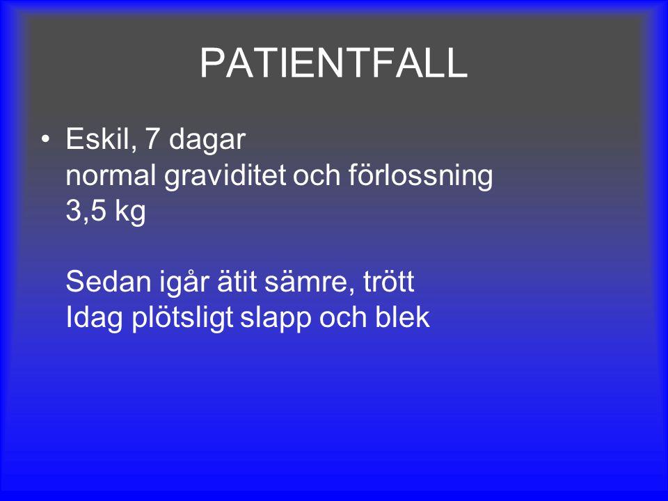 PATIENTFALL Eskil, 7 dagar normal graviditet och förlossning 3,5 kg Sedan igår ätit sämre, trött Idag plötsligt slapp och blek.
