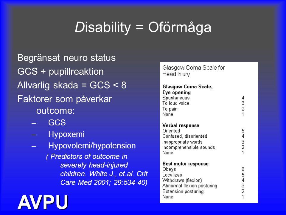 AVPU Disability = Oförmåga Begränsat neuro status GCS + pupillreaktion