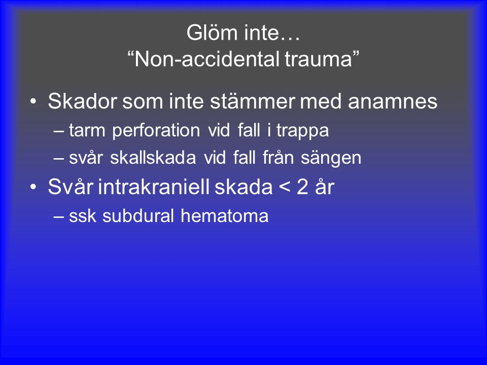 Glöm inte… Non-accidental trauma
