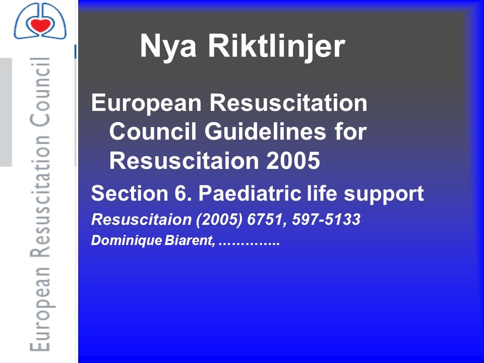 Nya Riktlinjer European Resuscitation Council Guidelines for Resuscitaion 2005. Section 6. Paediatric life support.