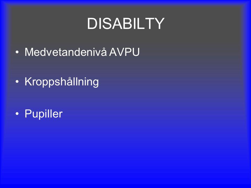 DISABILTY Medvetandenivå AVPU Kroppshållning Pupiller