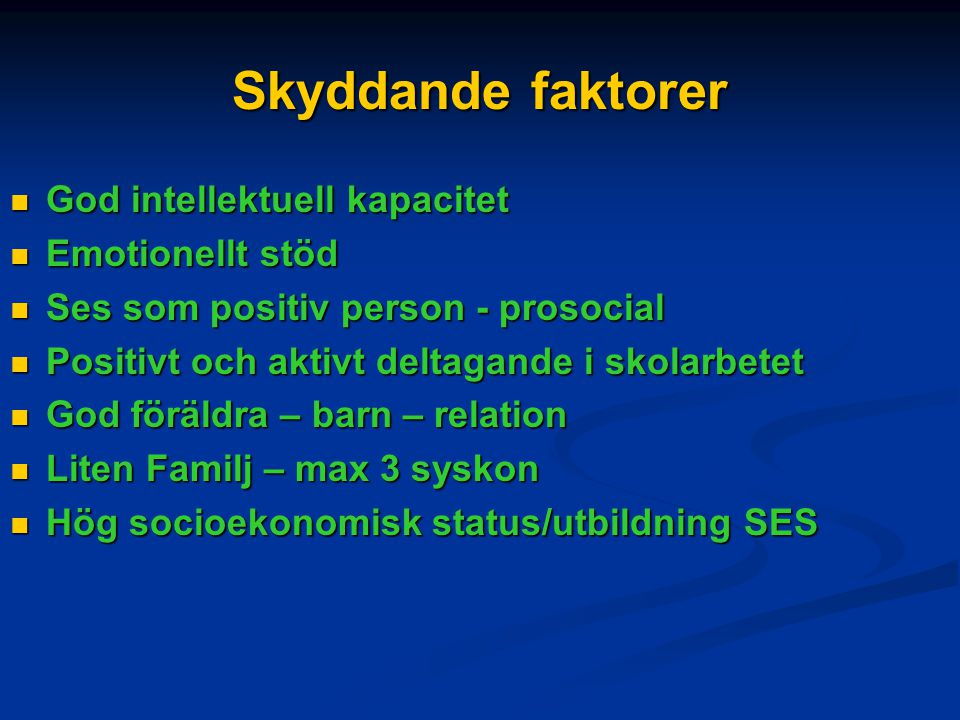 Skyddande faktorer God intellektuell kapacitet Emotionellt stöd