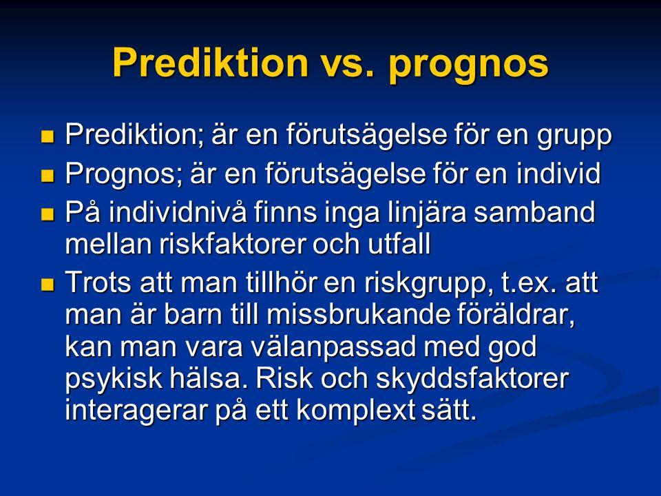 Prediktion vs. prognos Prediktion; är en förutsägelse för en grupp