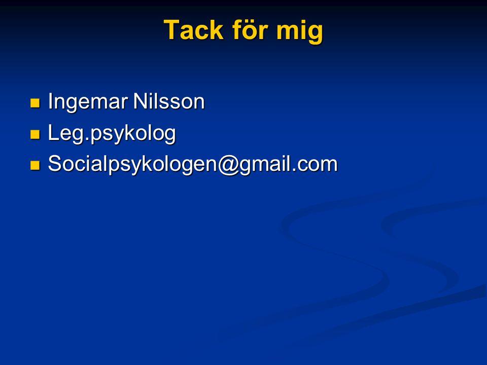Tack för mig Ingemar Nilsson Leg.psykolog Socialpsykologen@gmail.com