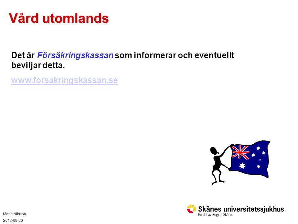 Vård utomlands Det är Försäkringskassan som informerar och eventuellt beviljar detta. www.forsakringskassan.se.