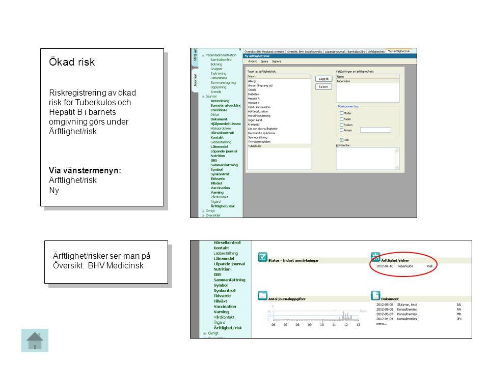 Ökad risk Riskregistrering av ökad risk för Tuberkulos och Hepatit B i barnets omgivning görs under Ärftlighet/risk.