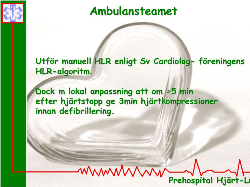Ambulansteamet Utför manuell HLR enligt Sv Cardiolog- föreningens