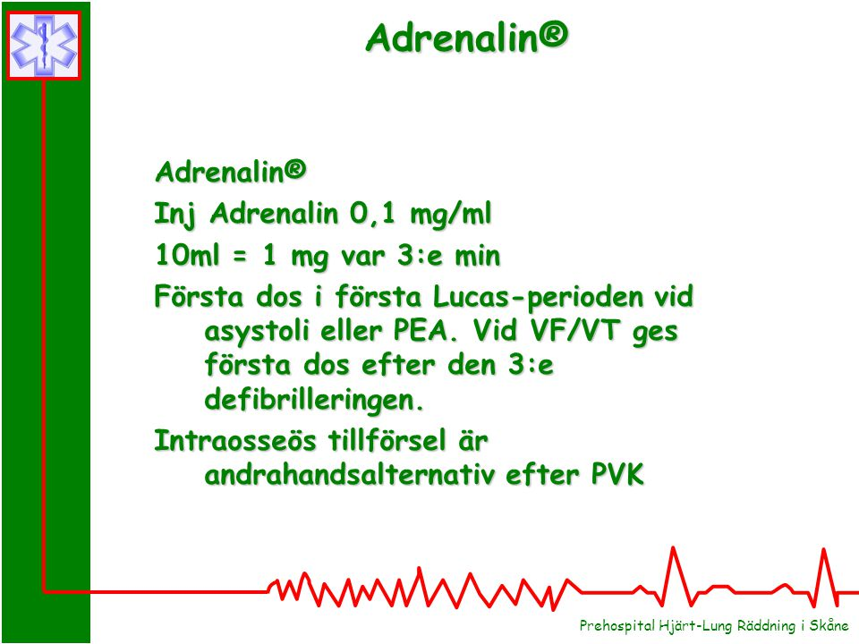 Adrenalin® Adrenalin® Inj Adrenalin 0,1 mg/ml 10ml = 1 mg var 3:e min