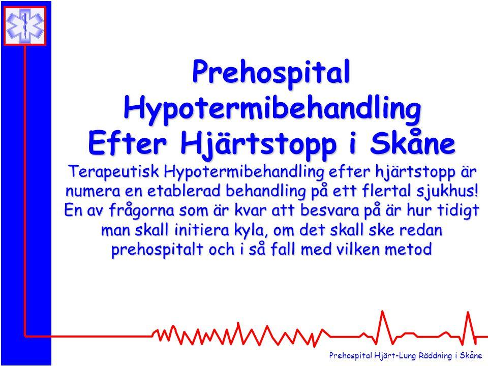 Prehospital Hypotermibehandling Efter Hjärtstopp i Skåne Terapeutisk Hypotermibehandling efter hjärtstopp är numera en etablerad behandling på ett flertal sjukhus! En av frågorna som är kvar att besvara på är hur tidigt man skall initiera kyla, om det skall ske redan prehospitalt och i så fall med vilken metod