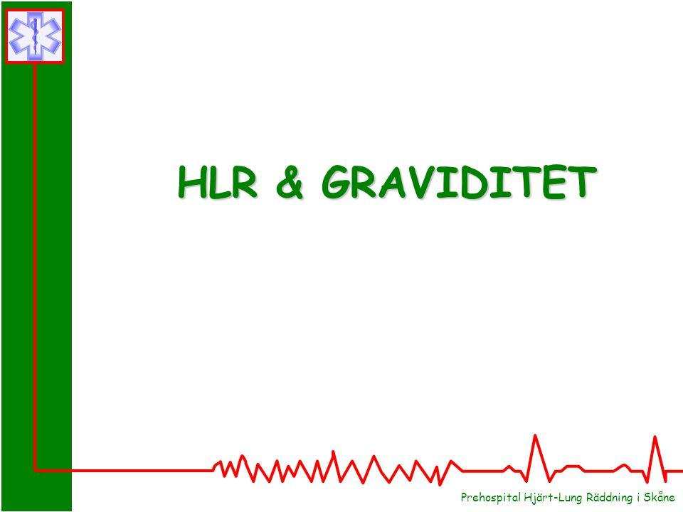 HLR & GRAVIDITET Prehospital Hjärt-Lung Räddning i Skåne