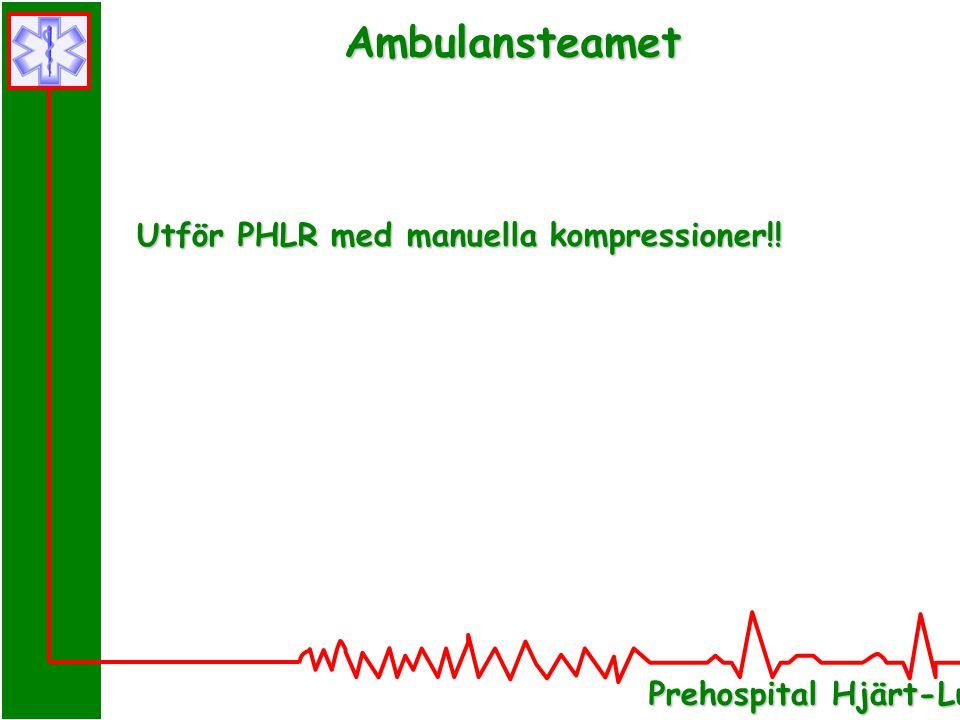 Ambulansteamet Utför PHLR med manuella kompressioner!!