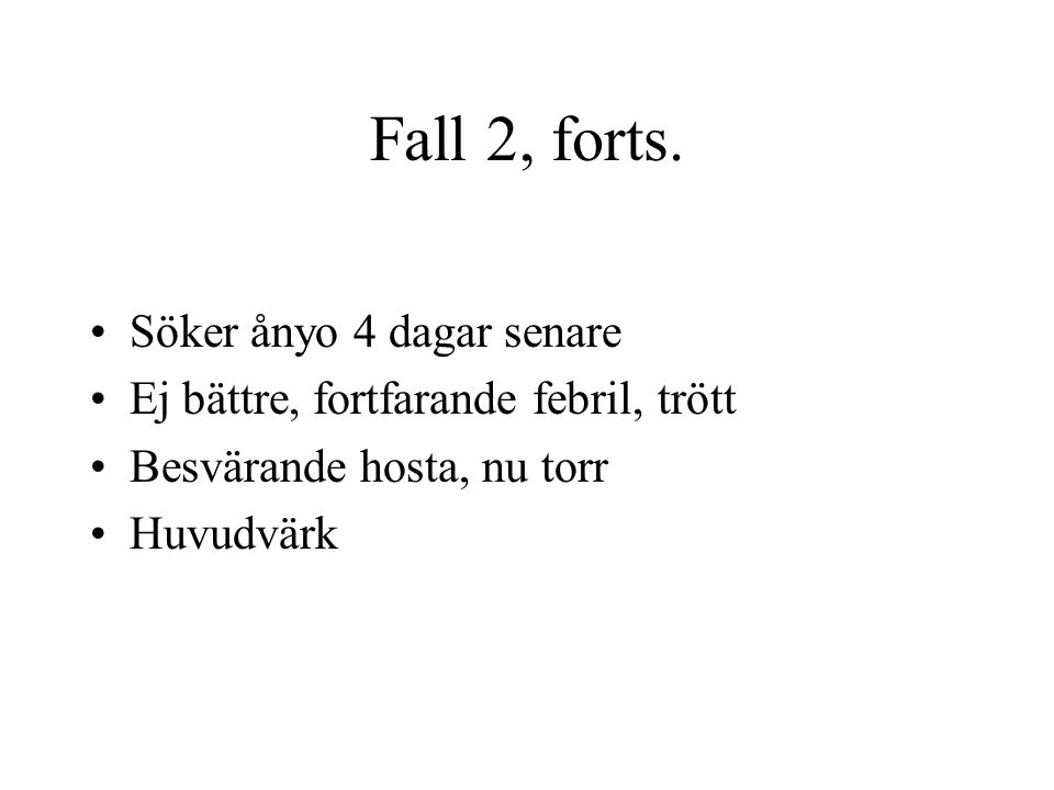 Fall 2, forts. Söker ånyo 4 dagar senare