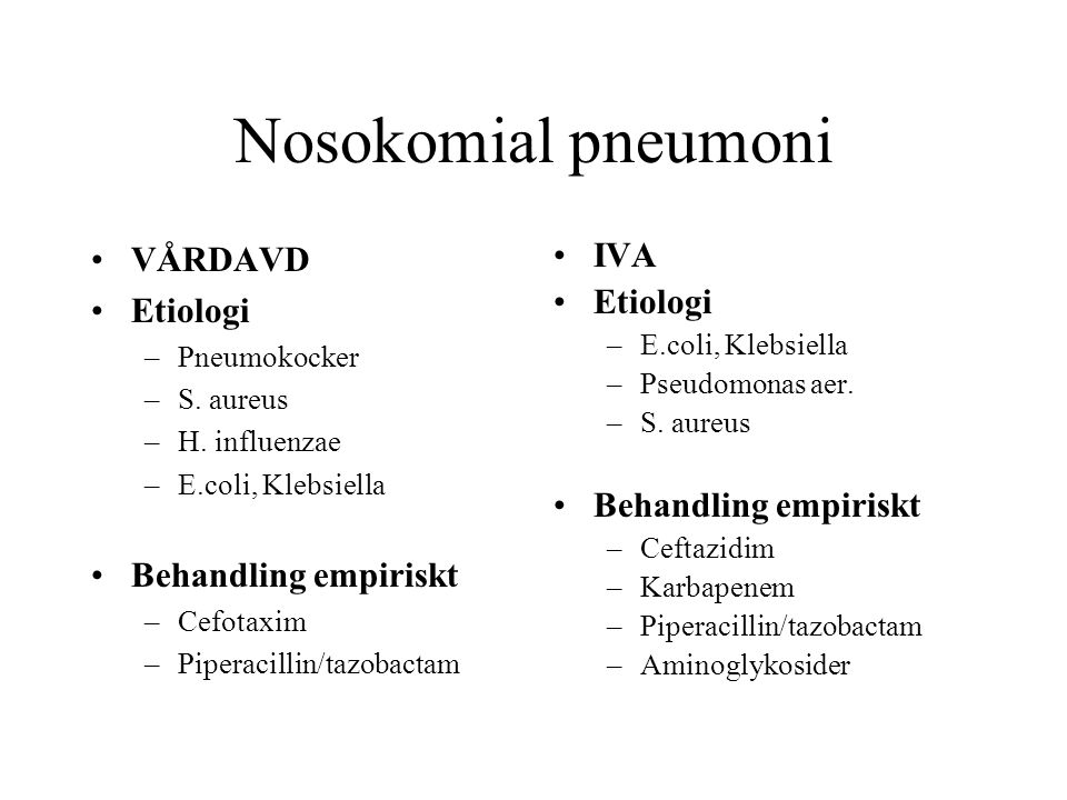 Nosokomial pneumoni VÅRDAVD Etiologi Behandling empiriskt IVA Etiologi