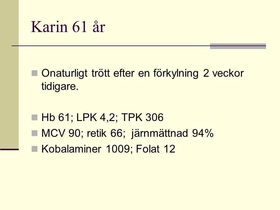 Karin 61 år Onaturligt trött efter en förkylning 2 veckor tidigare.