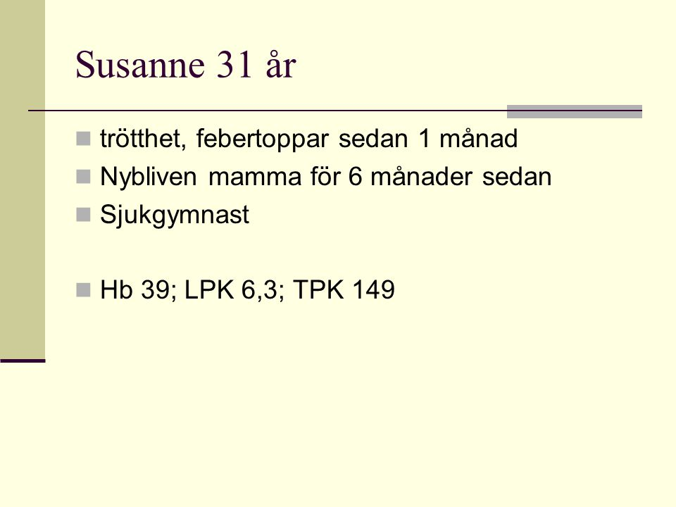 Susanne 31 år trötthet, febertoppar sedan 1 månad