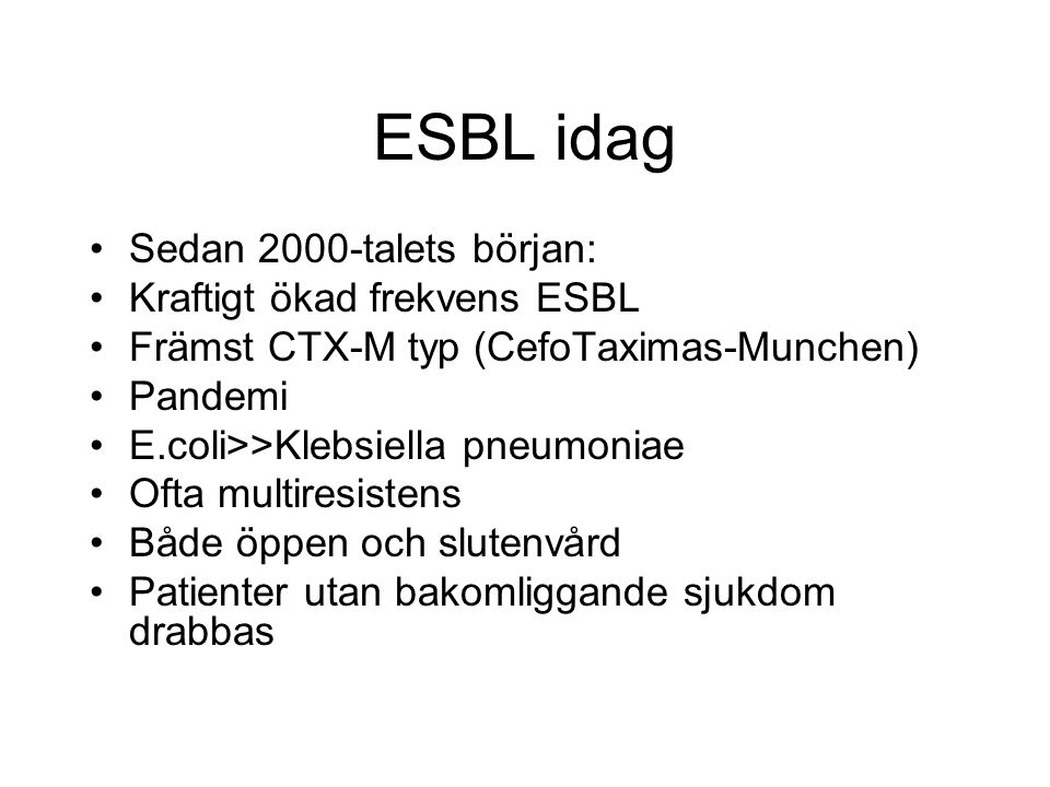 ESBL idag Sedan 2000-talets början: Kraftigt ökad frekvens ESBL