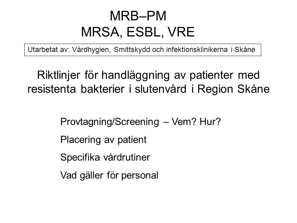MRB–PM MRSA, ESBL, VRE. Riktlinjer för handläggning av patienter med resistenta bakterier i slutenvård i Region Skåne.