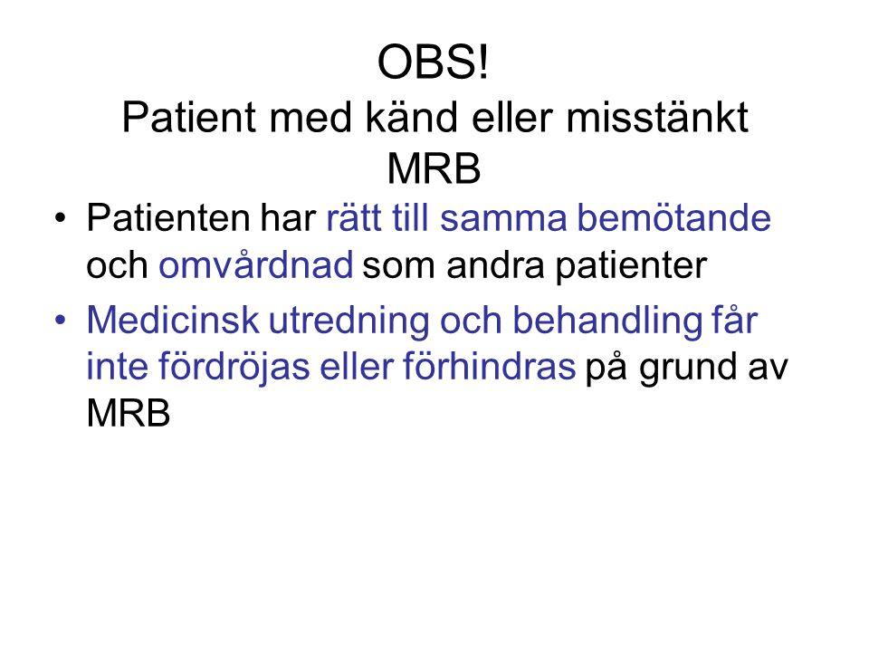 OBS! Patient med känd eller misstänkt MRB