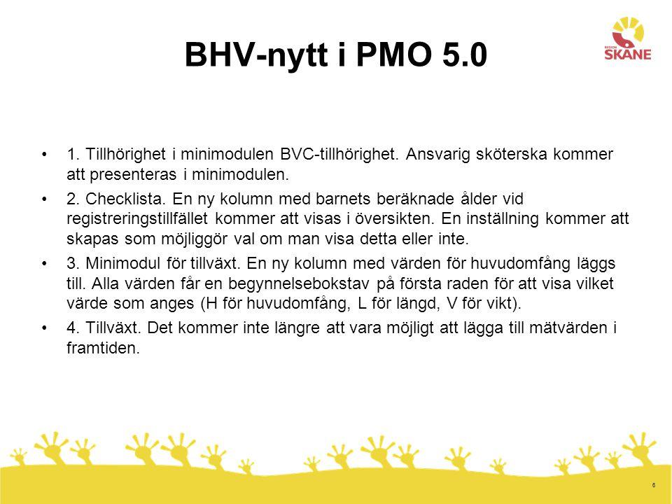 BHV-nytt i PMO 5.0 1. Tillhörighet i minimodulen BVC-tillhörighet. Ansvarig sköterska kommer att presenteras i minimodulen.
