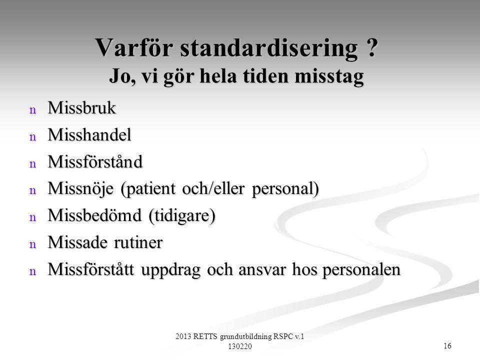 Varför standardisering Jo, vi gör hela tiden misstag