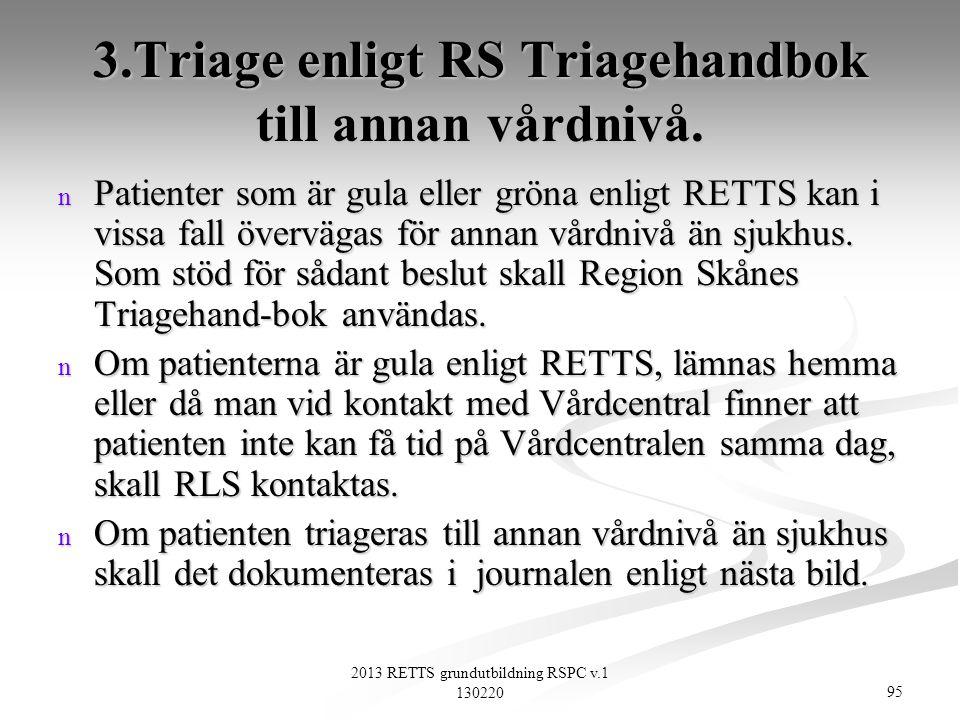 3.Triage enligt RS Triagehandbok till annan vårdnivå.