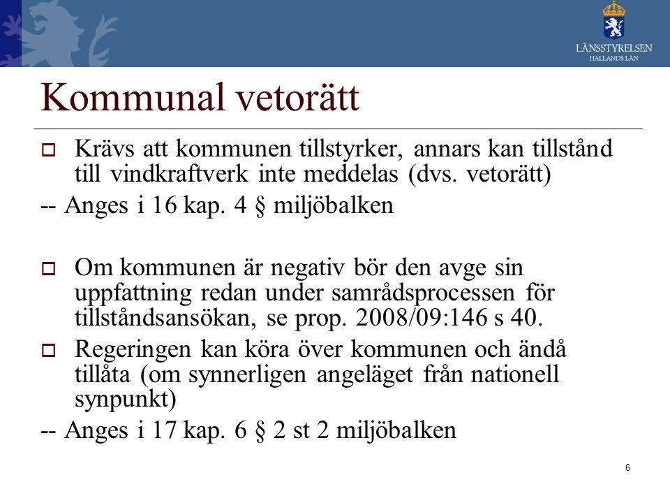 Kommunal vetorätt Krävs att kommunen tillstyrker, annars kan tillstånd till vindkraftverk inte meddelas (dvs. vetorätt)