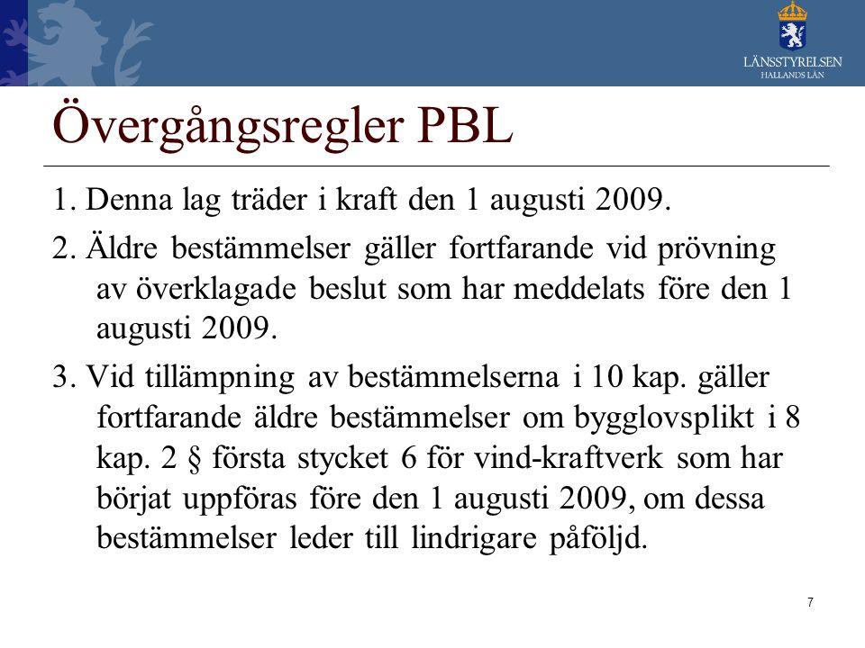 Övergångsregler PBL 1. Denna lag träder i kraft den 1 augusti 2009.