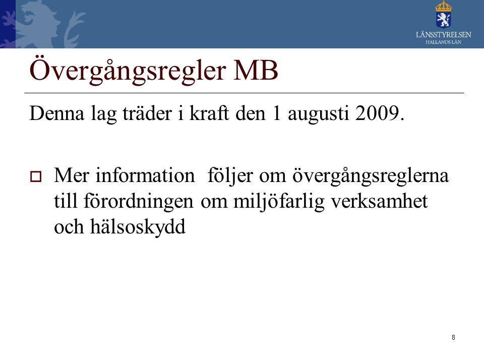 Övergångsregler MB Denna lag träder i kraft den 1 augusti 2009.