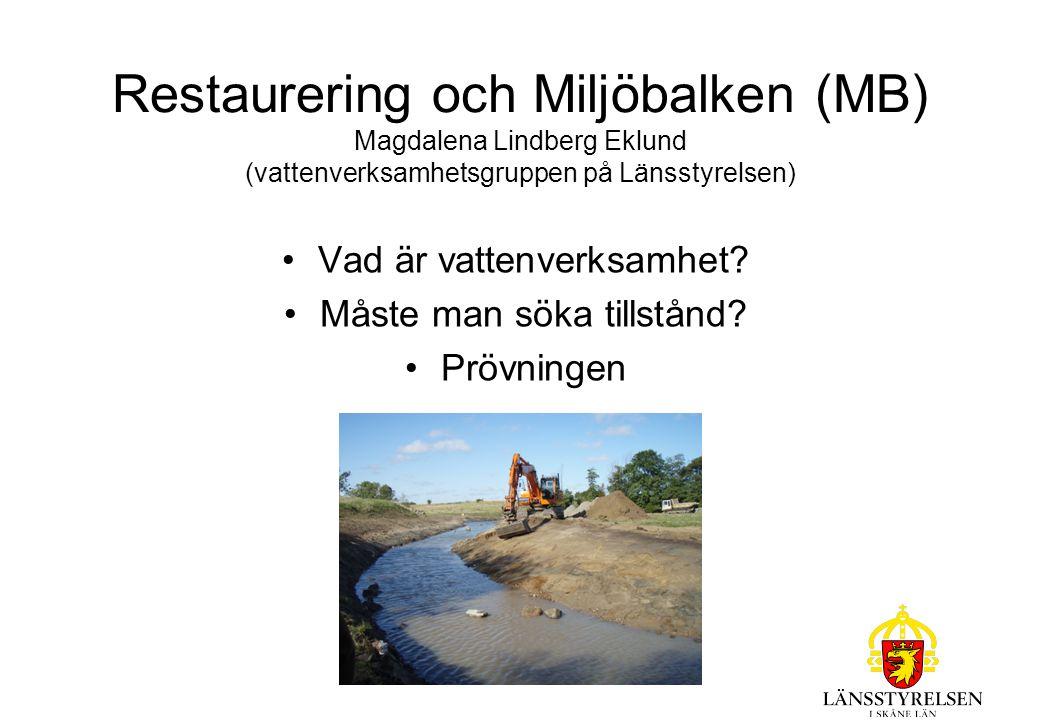 Restaurering och Miljöbalken (MB) Magdalena Lindberg Eklund (vattenverksamhetsgruppen på Länsstyrelsen)
