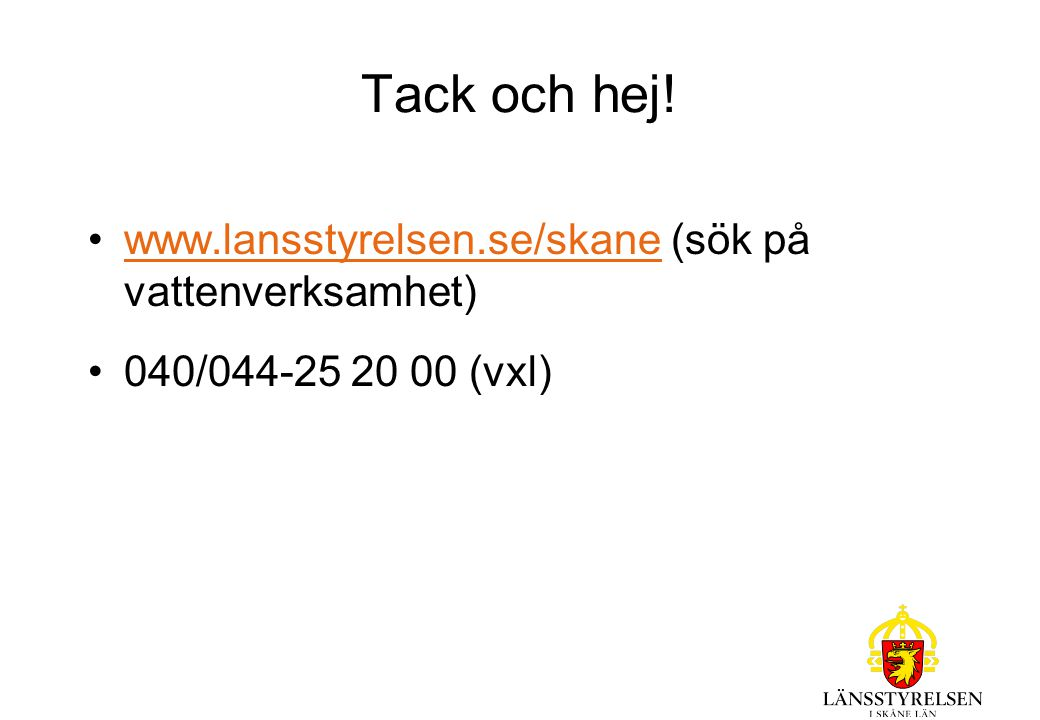 Tack och hej! www.lansstyrelsen.se/skane (sök på vattenverksamhet)