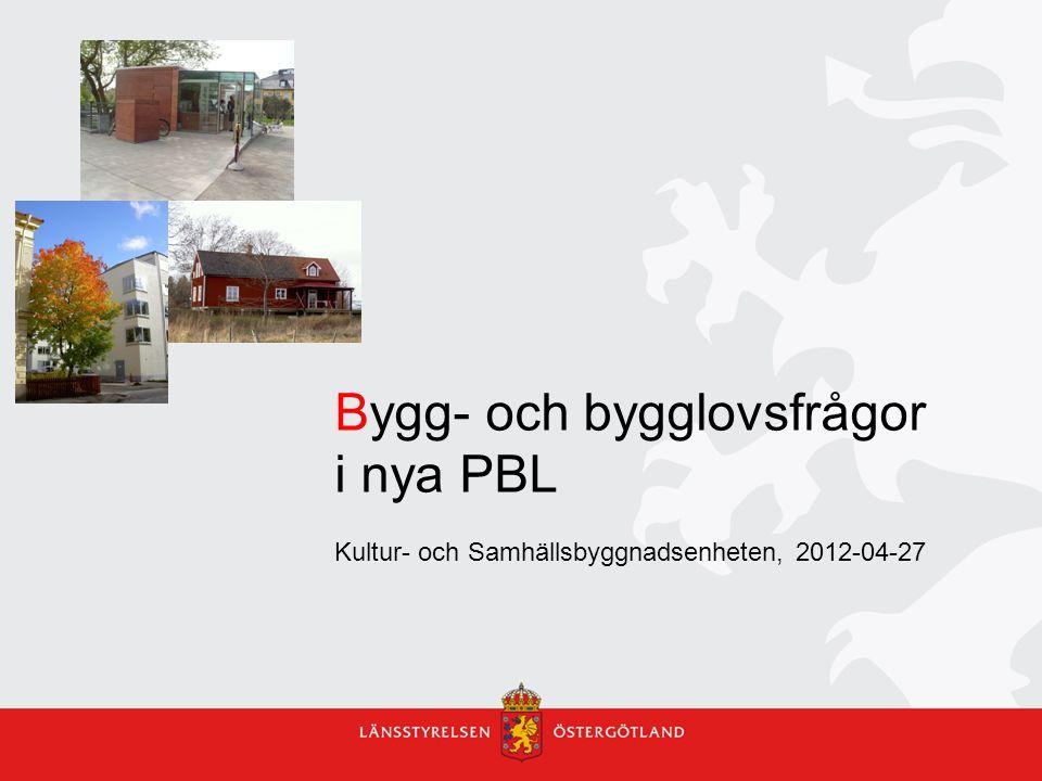 Bygg- och bygglovsfrågor i nya PBL Kultur- och Samhällsbyggnadsenheten, 2012-04-27