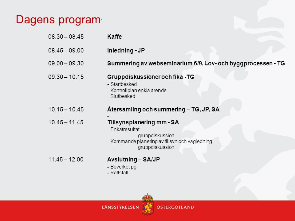 Dagens program: 08.30 – 08.45 Kaffe 08.45 – 09.00 Inledning - JP