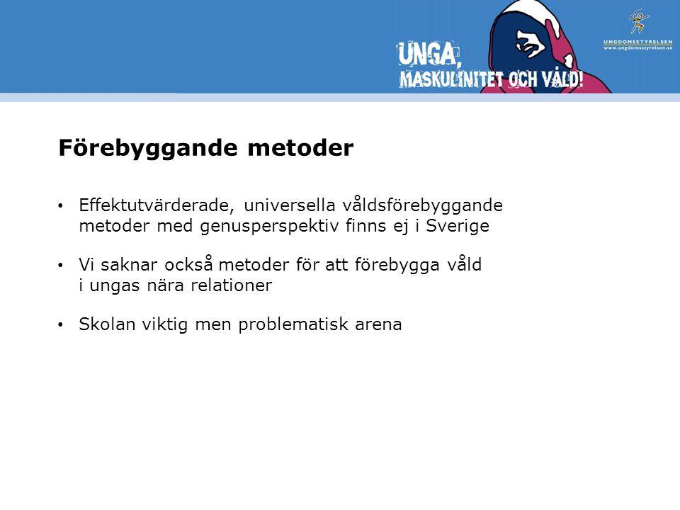 Förebyggande metoder Effektutvärderade, universella våldsförebyggande metoder med genusperspektiv finns ej i Sverige.