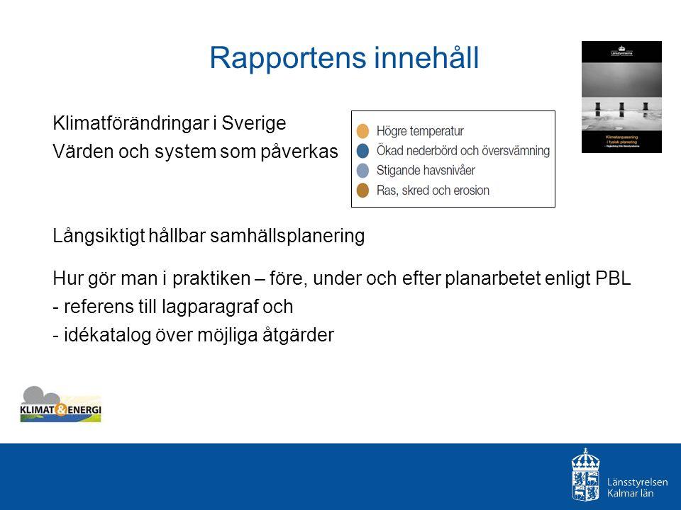 Rapportens innehåll Klimatförändringar i Sverige Värden och system som påverkas. Långsiktigt hållbar samhällsplanering.