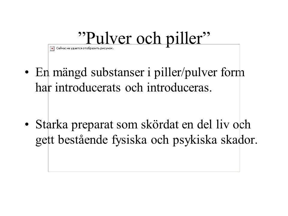 Pulver och piller En mängd substanser i piller/pulver form har introducerats och introduceras.