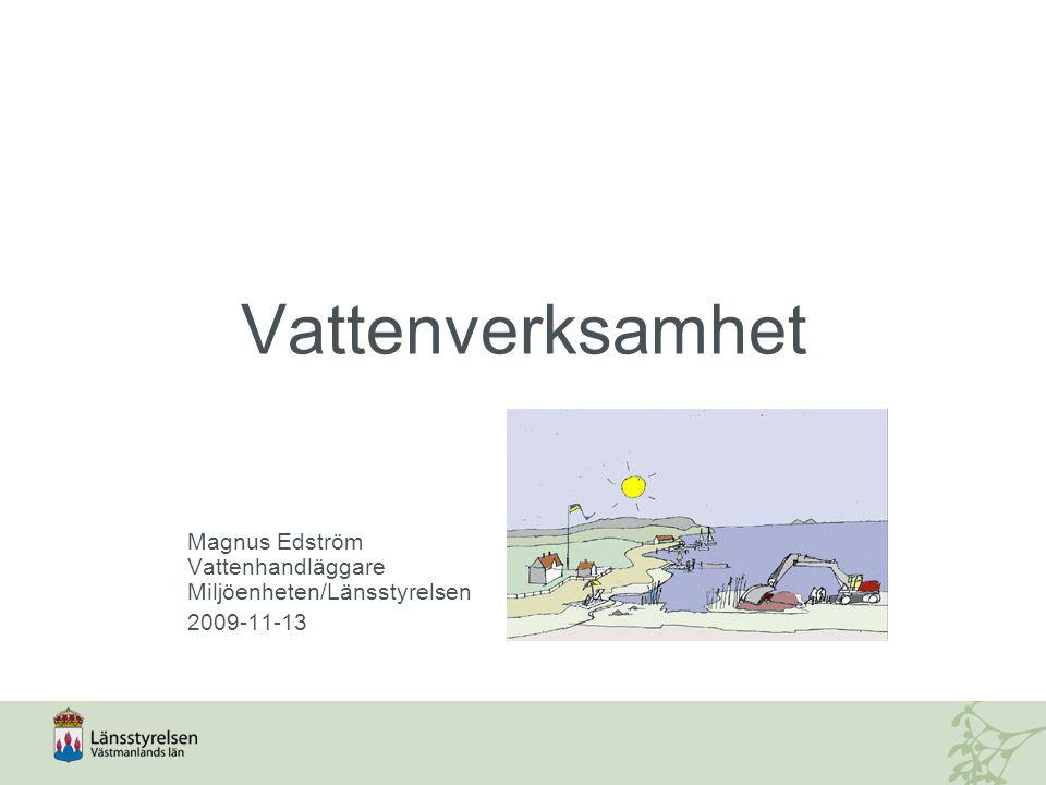 Magnus Edström Vattenhandläggare Miljöenheten/Länsstyrelsen 2009-11-13